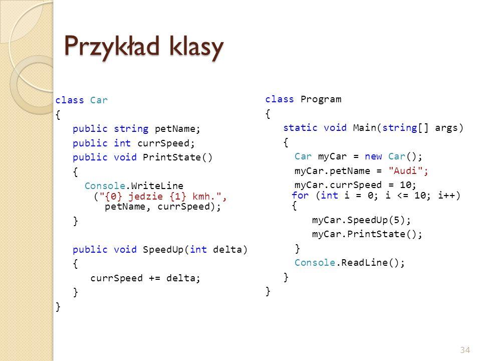 Przykład klasy class Car class Program { { public string petName;