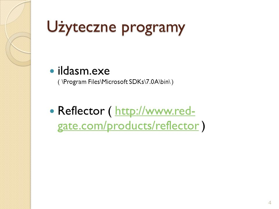 Użyteczne programy ildasm.exe ( \Program Files\Microsoft SDKs\7.0A\bin\ ) Reflector ( http://www.red- gate.com/products/reflector )