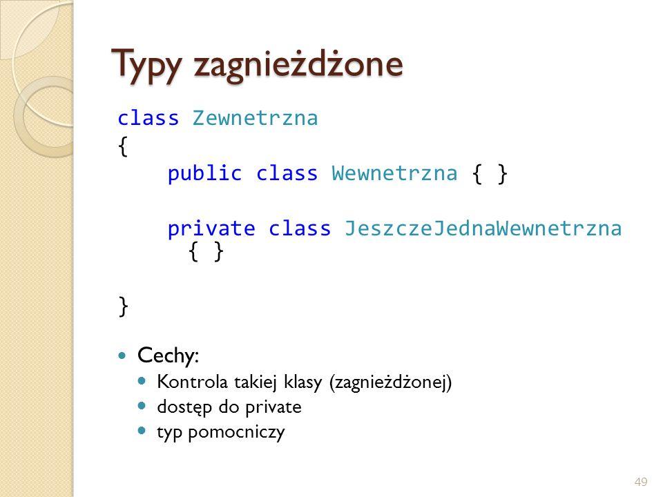Typy zagnieżdżone class Zewnetrzna { public class Wewnetrzna { }