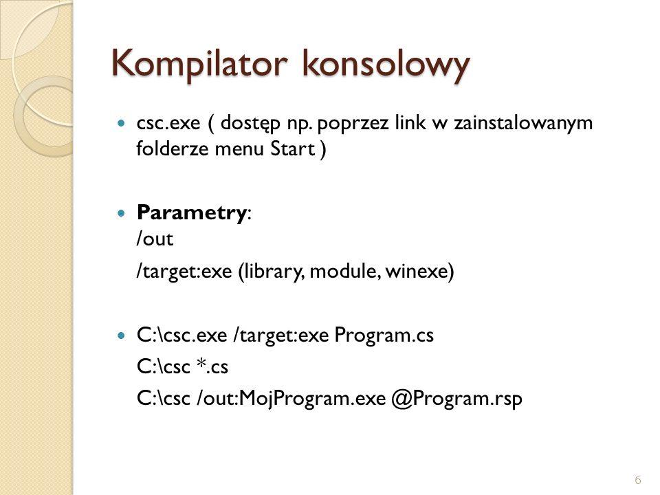 Kompilator konsolowy csc.exe ( dostęp np. poprzez link w zainstalowanym folderze menu Start ) Parametry: /out.