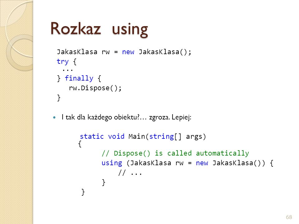 Rozkaz using JakasKlasa rw = new JakasKlasa(); try { ... } finally {