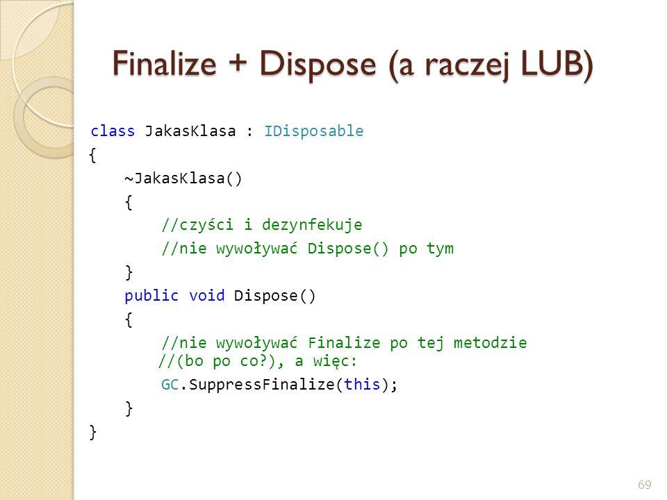 Finalize + Dispose (a raczej LUB)