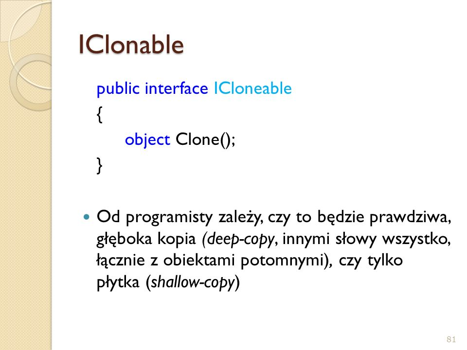 IClonable public interface ICloneable { object Clone(); }