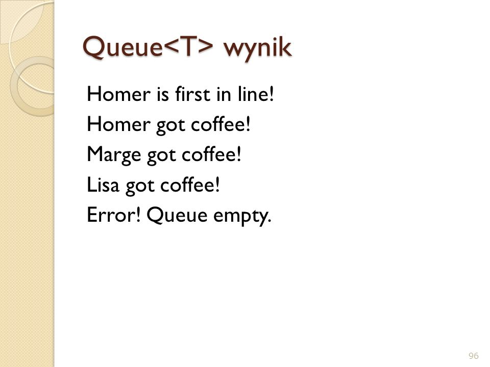 Queue<T> wynik Homer is first in line. Homer got coffee.