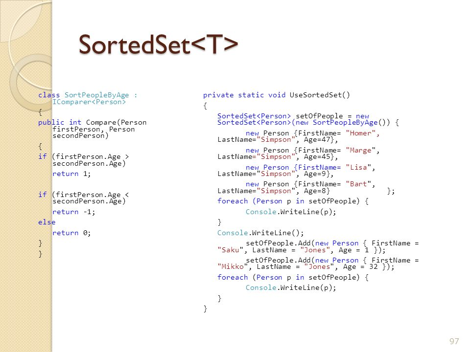 SortedSet<T> class SortPeopleByAge : IComparer<Person> {