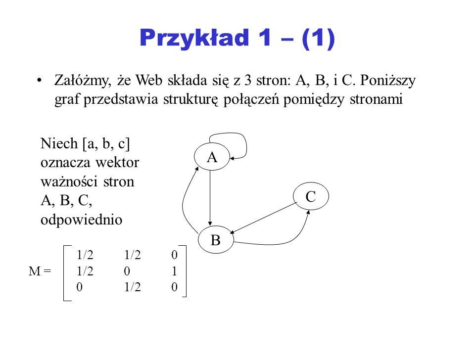 Przykład 1 – (1) Załóżmy, że Web składa się z 3 stron: A, B, i C. Poniższy graf przedstawia strukturę połączeń pomiędzy stronami.