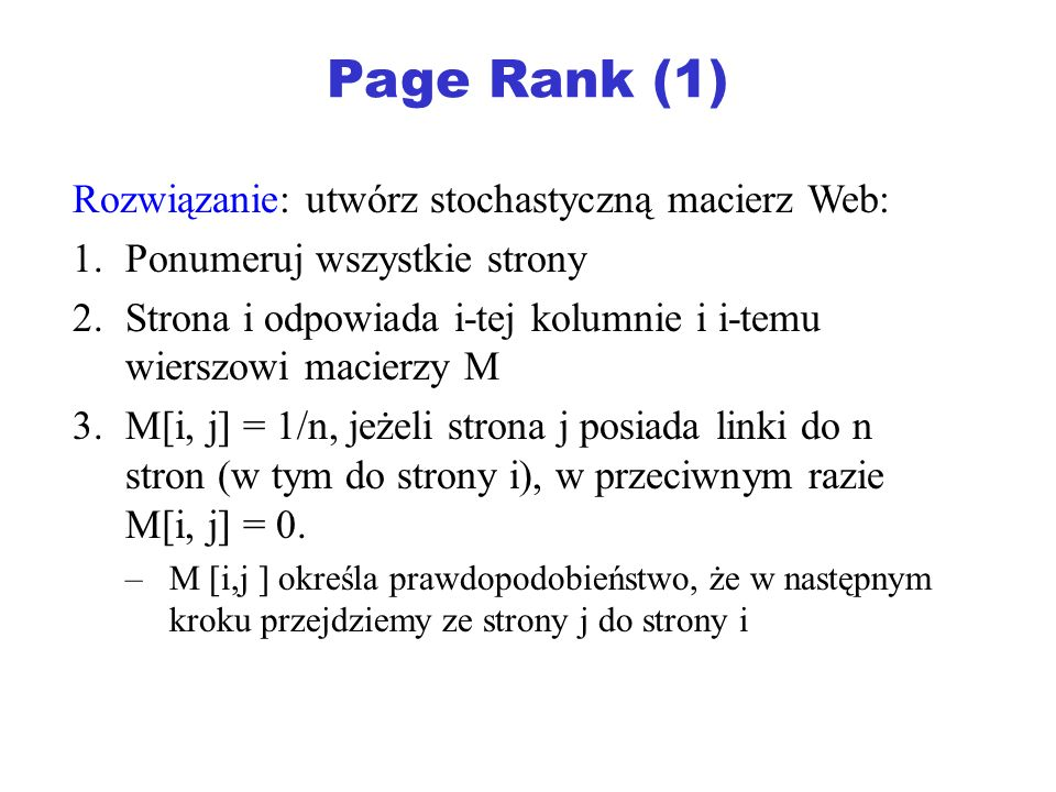 Page Rank (1) Rozwiązanie: utwórz stochastyczną macierz Web: