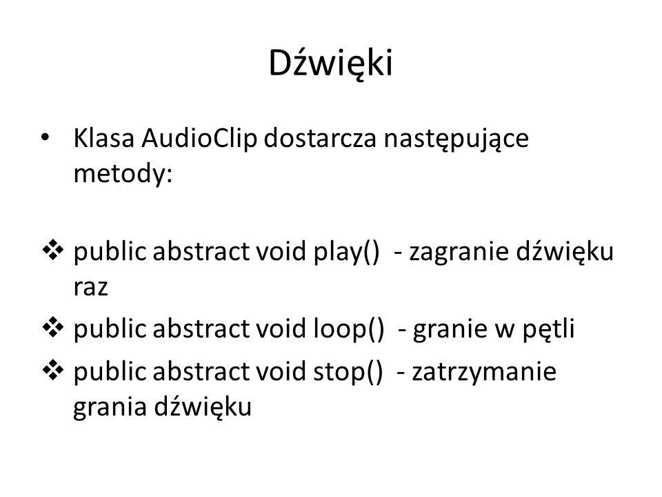 Dźwięki Klasa AudioClip dostarcza następujące metody: