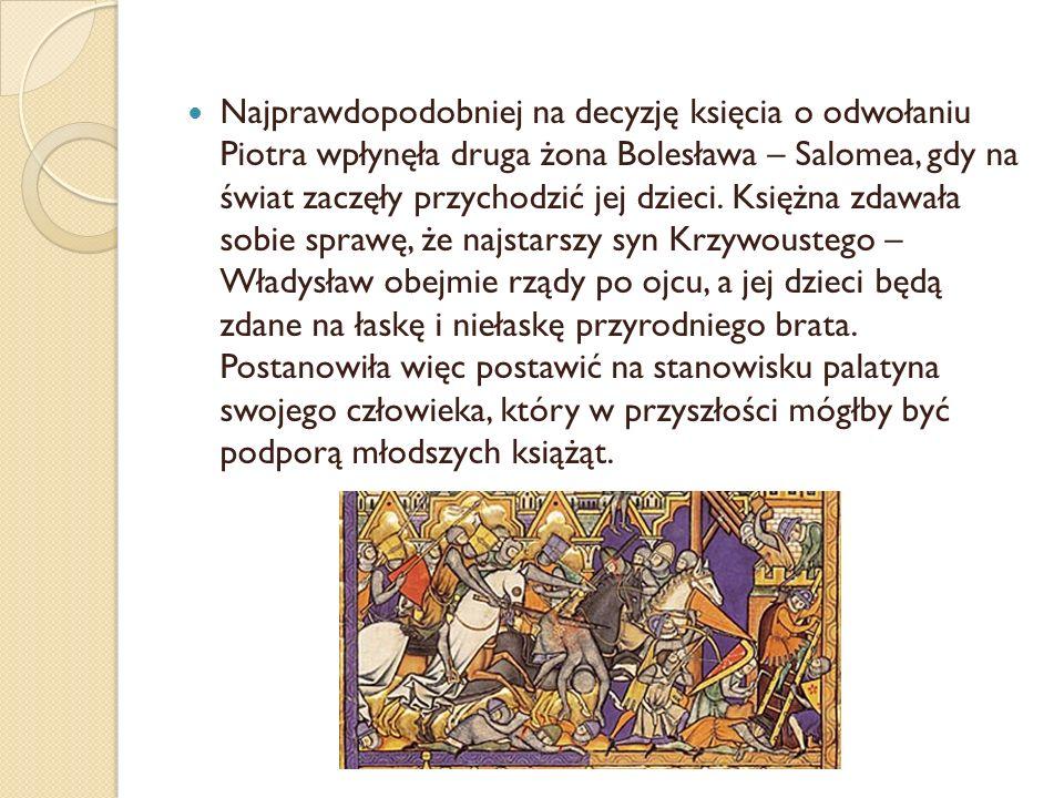 Najprawdopodobniej na decyzję księcia o odwołaniu Piotra wpłynęła druga żona Bolesława – Salomea, gdy na świat zaczęły przychodzić jej dzieci.