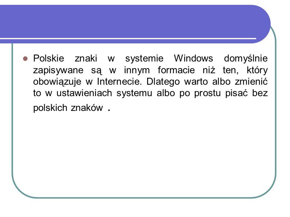 Polskie znaki w systemie Windows domyślnie zapisywane są w innym formacie niż ten, który obowiązuje w Internecie.