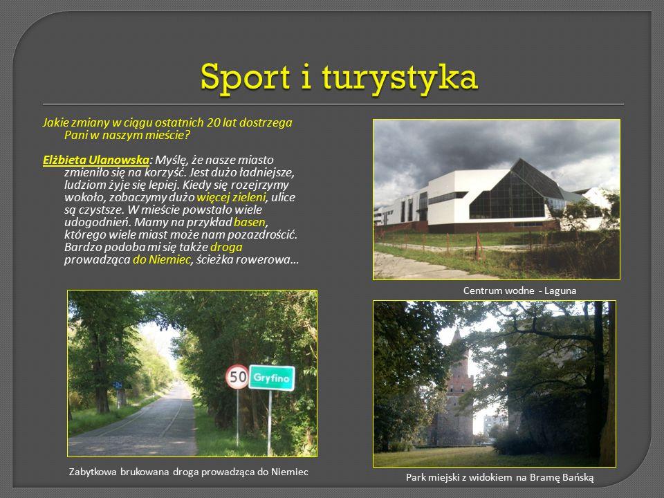Sport i turystyka Jakie zmiany w ciągu ostatnich 20 lat dostrzega Pani w naszym mieście