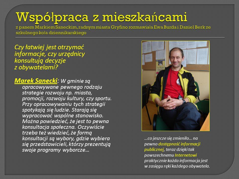 Współpraca z mieszkańcami z panem Markiem Saneckim, radnym miasta Gryfino rozmawiała Ewa Burda i Daniel Berk ze szkolnego koła dziennikarskiego