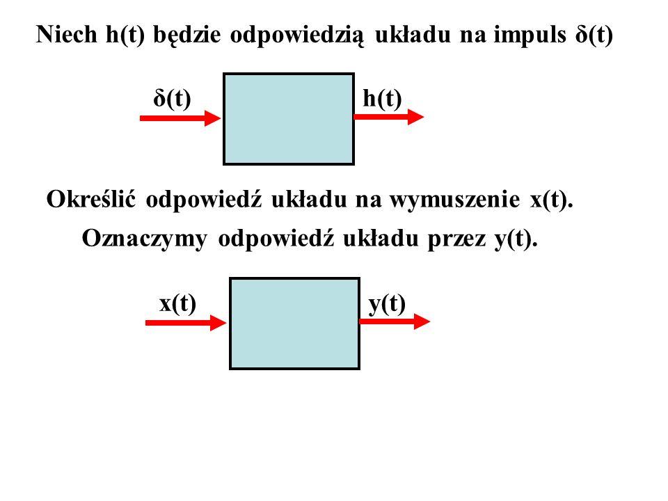 Niech h(t) będzie odpowiedzią układu na impuls δ(t)