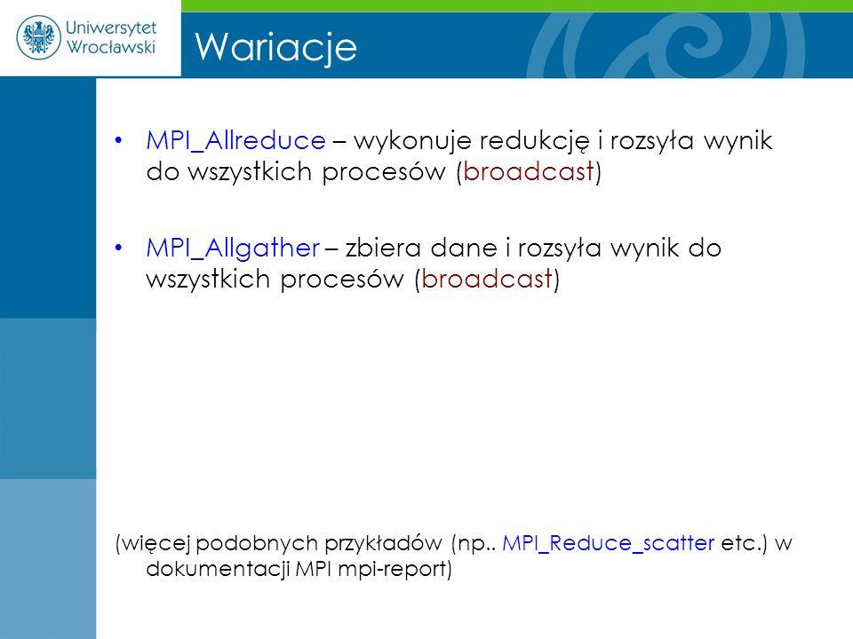 Wariacje MPI_Allreduce – wykonuje redukcję i rozsyła wynik do wszystkich procesów (broadcast)