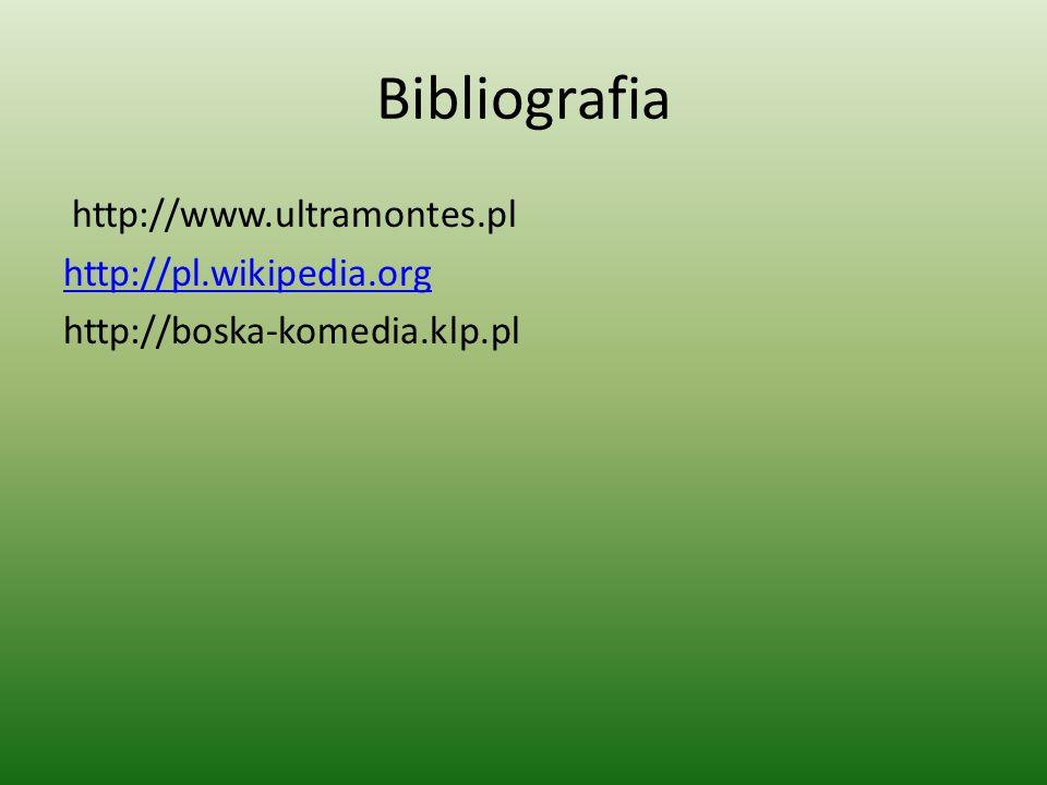 Bibliografia http://www.ultramontes.pl http://pl.wikipedia.org http://boska-komedia.klp.pl