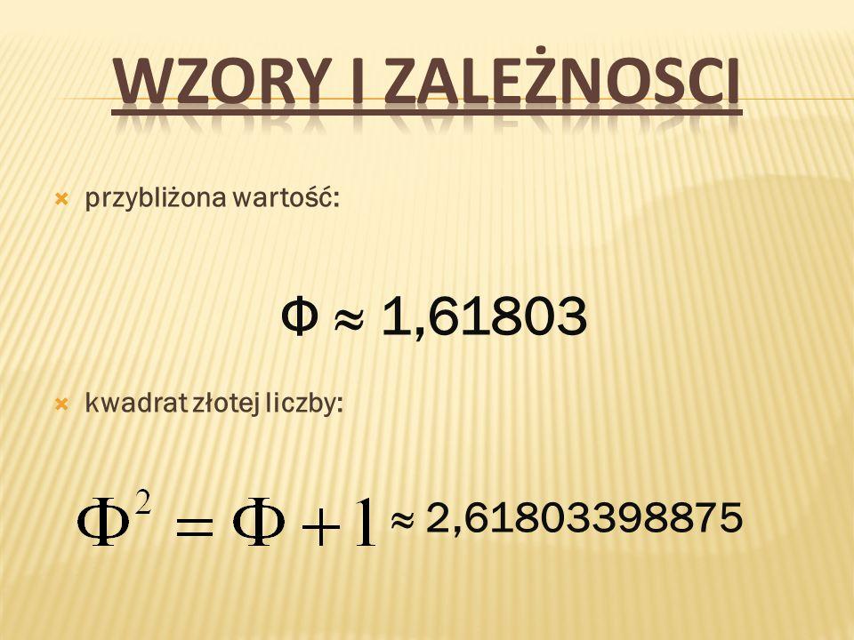 WZORY I ZALEŻNOSCI Φ ≈ 1,61803 ≈ 2,61803398875 przybliżona wartość: