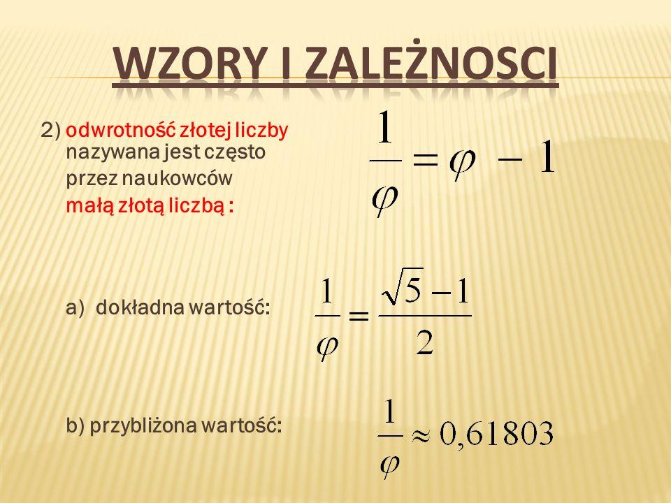 WZORY I ZALEŻNOSCI 2) odwrotność złotej liczby nazywana jest często