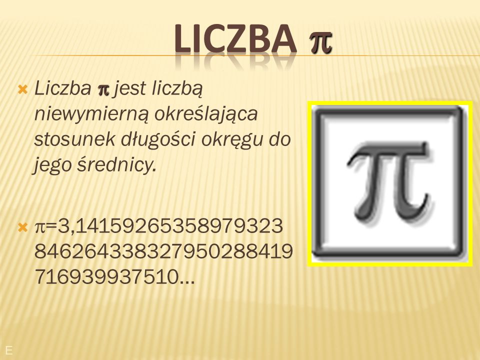 LICZBA  Liczba  jest liczbą niewymierną określająca stosunek długości okręgu do jego średnicy.