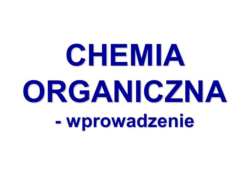 CHEMIA ORGANICZNA - wprowadzenie