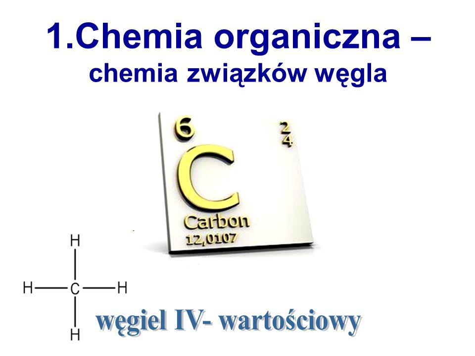 1.Chemia organiczna – chemia związków węgla