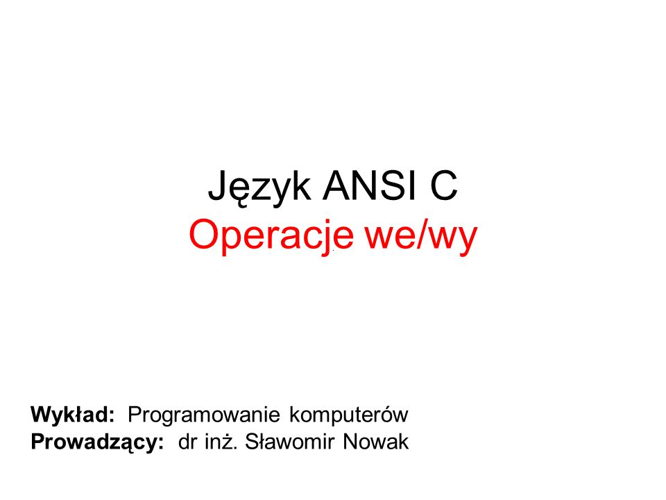 Język ANSI C Operacje we/wy