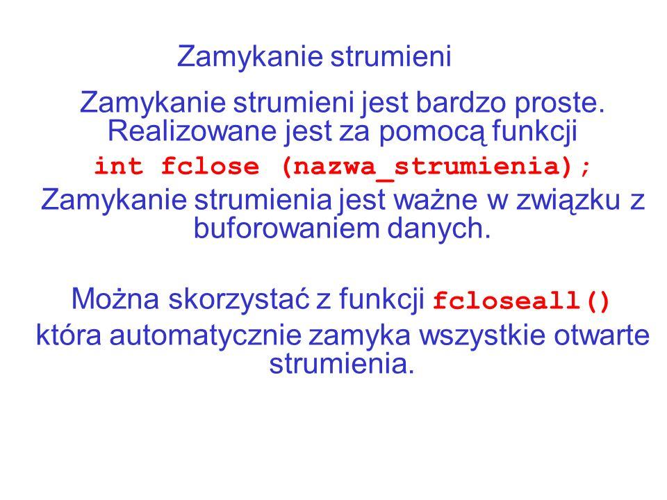 int fclose (nazwa_strumienia);