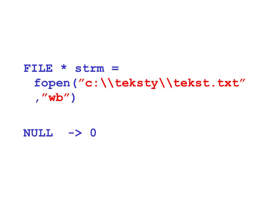 FILE * strm = fopen( c:\\teksty\\tekst.txt , wb )