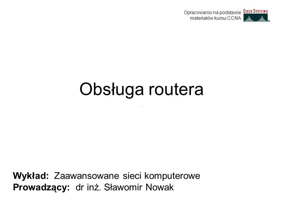 Obsługa routera Wykład: Zaawansowane sieci komputerowe
