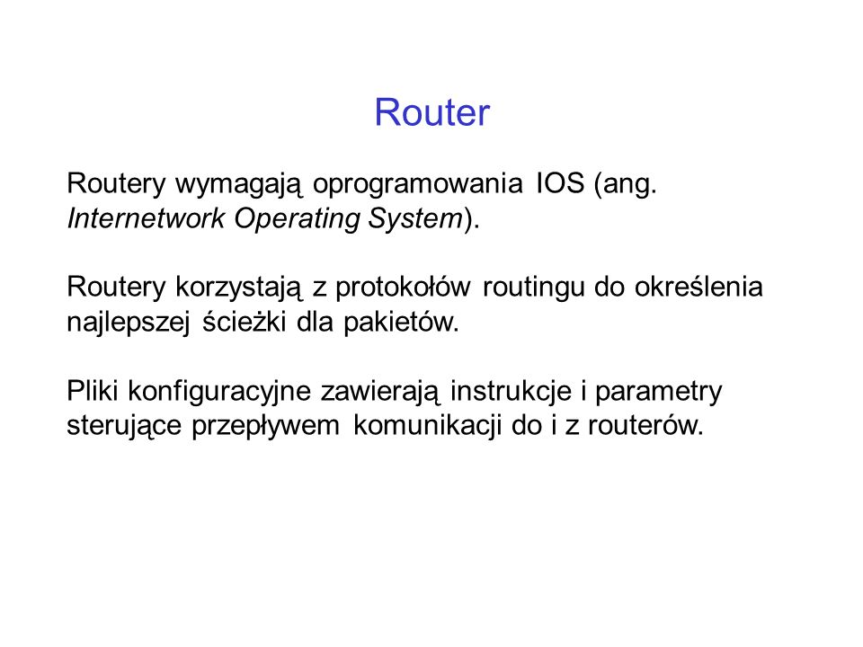 Router Routery wymagają oprogramowania IOS (ang. Internetwork Operating System).