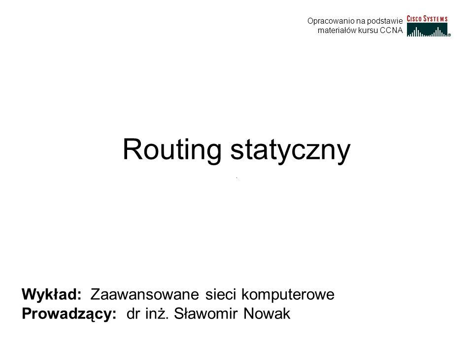 Routing statyczny Wykład: Zaawansowane sieci komputerowe