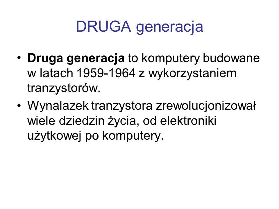 DRUGA generacjaDruga generacja to komputery budowane w latach 1959-1964 z wykorzystaniem tranzystorów.