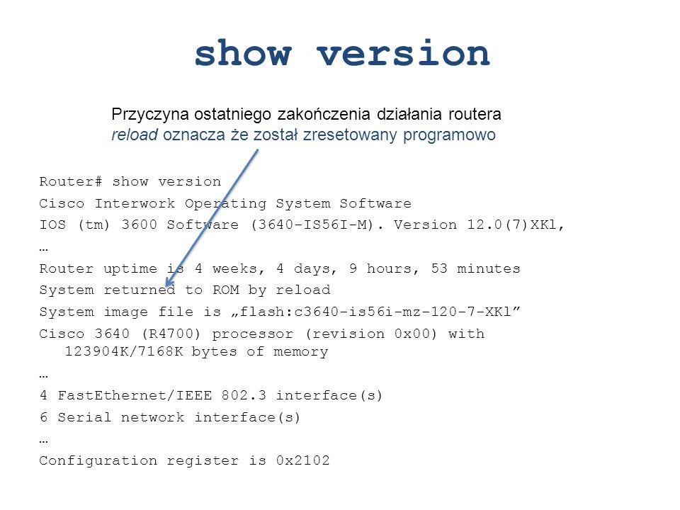 show version Przyczyna ostatniego zakończenia działania routera reload oznacza że został zresetowany programowo.