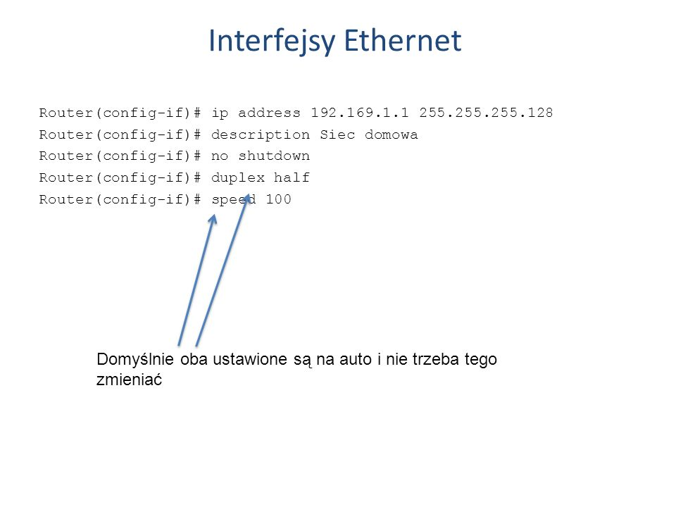 Interfejsy Ethernet Router(config-if)# ip address 192.169.1.1 255.255.255.128. Router(config-if)# description Siec domowa.