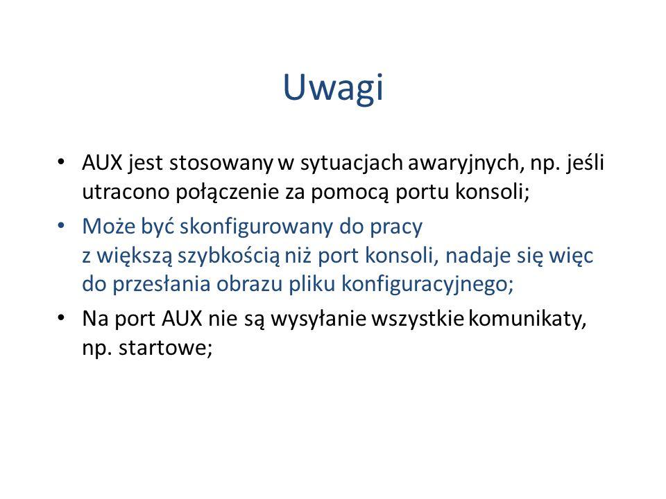 Uwagi AUX jest stosowany w sytuacjach awaryjnych, np. jeśli utracono połączenie za pomocą portu konsoli;