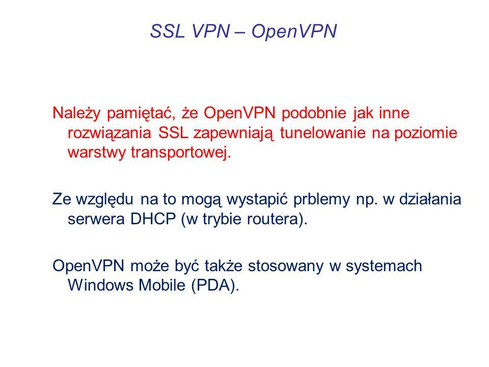SSL VPN – OpenVPN Należy pamiętać, że OpenVPN podobnie jak inne rozwiązania SSL zapewniają tunelowanie na poziomie warstwy transportowej.