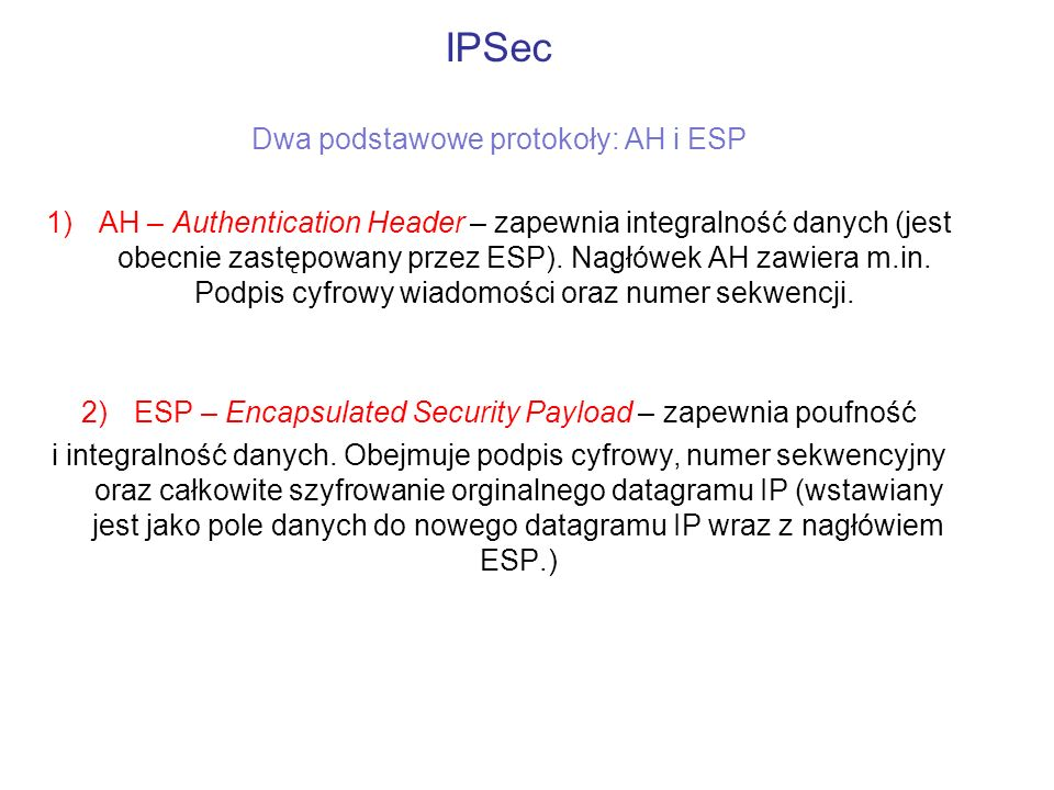 IPSec Dwa podstawowe protokoły: AH i ESP