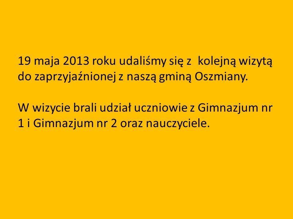 19 maja 2013 roku udaliśmy się z kolejną wizytą do zaprzyjaźnionej z naszą gminą Oszmiany.