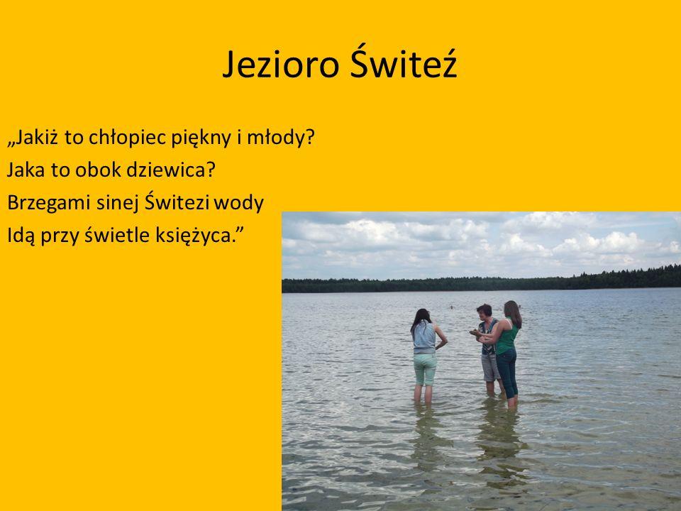 """Jezioro Świteź """"Jakiż to chłopiec piękny i młody. Jaka to obok dziewica."""