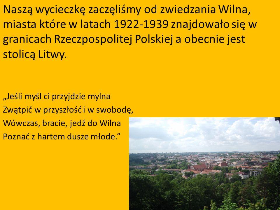 Naszą wycieczkę zaczęliśmy od zwiedzania Wilna, miasta które w latach 1922-1939 znajdowało się w granicach Rzeczpospolitej Polskiej a obecnie jest stolicą Litwy.