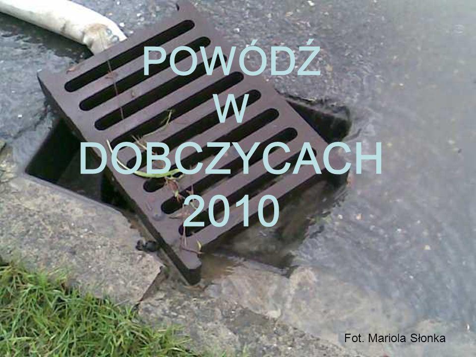 POWÓDŹ W DOBCZYCACH 2010 Fot. Mariola Słonka