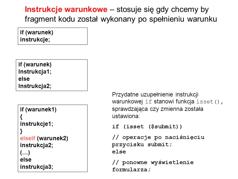 Instrukcje warunkowe – stosuje się gdy chcemy by fragment kodu został wykonany po spełnieniu warunku