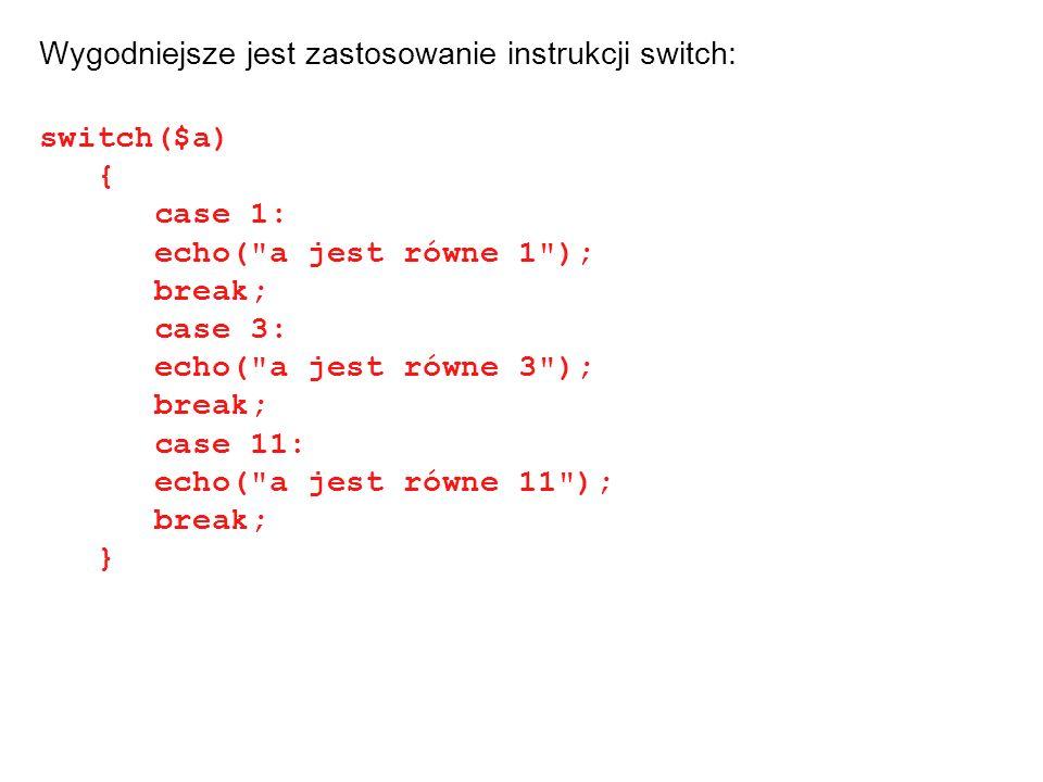 Wygodniejsze jest zastosowanie instrukcji switch:
