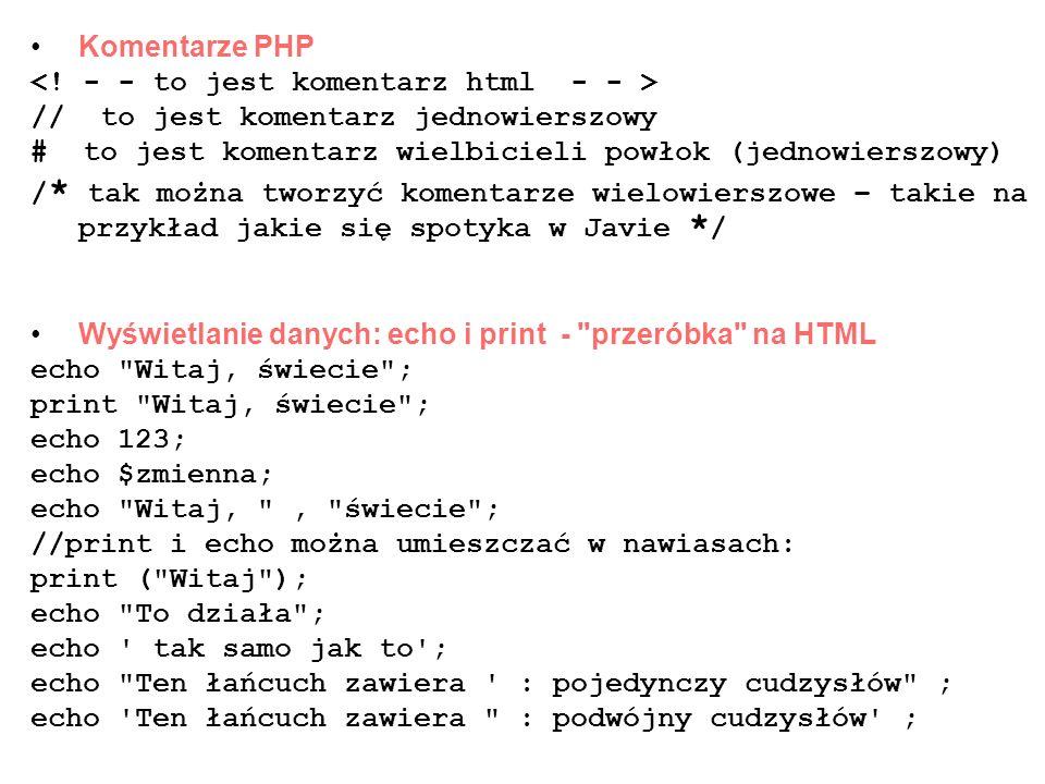 Komentarze PHP <! - - to jest komentarz html - - > // to jest komentarz jednowierszowy. # to jest komentarz wielbicieli powłok (jednowierszowy)