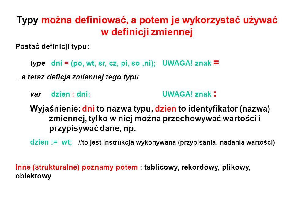 Typy można definiować, a potem je wykorzystać używać w definicji zmiennej