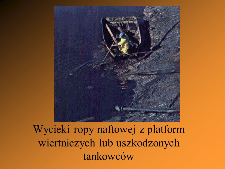 Wycieki ropy naftowej z platform wiertniczych lub uszkodzonych tankowców
