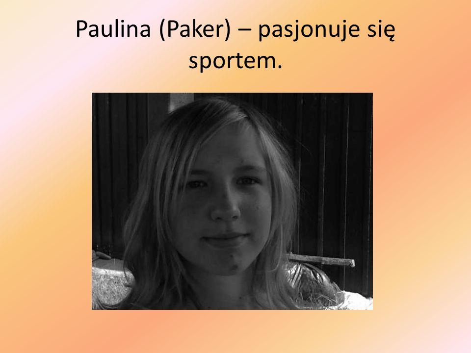 Paulina (Paker) – pasjonuje się sportem.