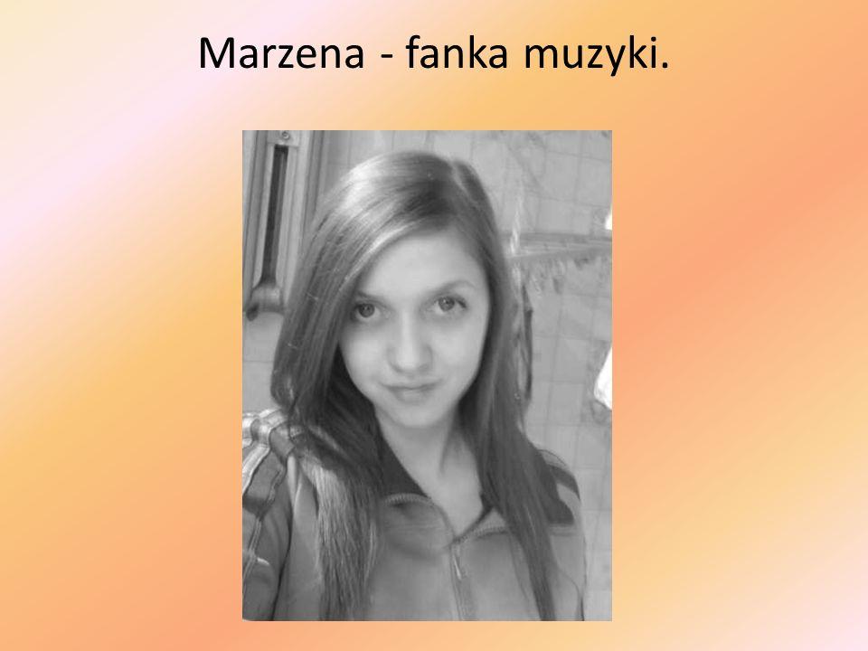 Marzena - fanka muzyki.