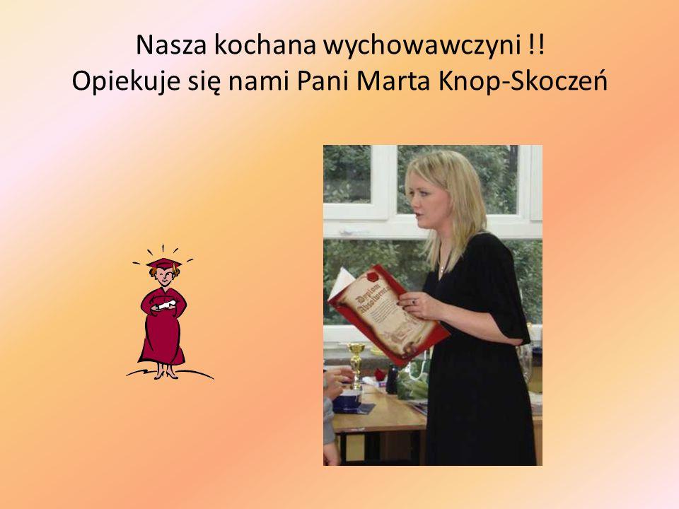 Nasza kochana wychowawczyni !! Opiekuje się nami Pani Marta Knop-Skoczeń