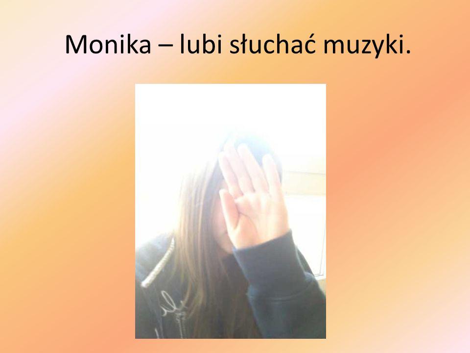 Monika – lubi słuchać muzyki.