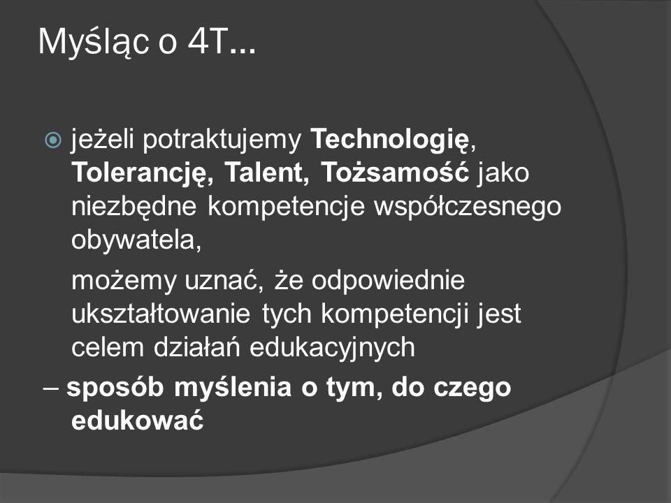 Myśląc o 4T… jeżeli potraktujemy Technologię, Tolerancję, Talent, Tożsamość jako niezbędne kompetencje współczesnego obywatela,